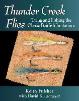 Thunder Creek Flies: Tying and Fishing the Classic Baitfish Imitations (Paperback)
