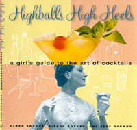 High Balls and High Heels: A Girl's Guide to the Art of Cocktails (Hardback)