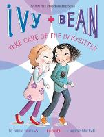 Ivy & Bean Take Care of the Babysitter: Book 4 - Ivy & Bean (Paperback)