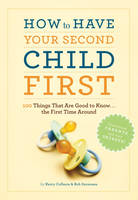 How to Have Second Child First: 100 Things That Would Have Been Good to Know the First Time Around (Paperback)