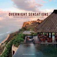 Overnight Sensations: Asia Pacific: Hotels for the Discerning Traveler (Hardback)