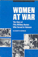 Women at War: The Story of Fifty Military Nurses Who Served in Vietnam - Studies in Health, Illness, and Caregiving (Paperback)