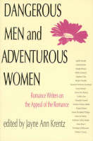 Dangerous Men and Adventurous Women: Romance Writers on the Appeal of the Romance - New Cultural Studies (Paperback)