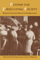 Beyond the Persecuting Society: Religious Toleration Before the Enlightenment (Paperback)