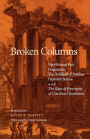 "Broken Columns: Two Roman Epic Fragments: ""The Achilleid"" of Publius Papinius Statius and ""The Rape of Proserpine"" of Claudius Claudianus (Paperback)"