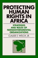 Protecting Human Rights in Africa: Roles and Strategies of Nongovernmental Organizations - Pennsylvania Studies in Human Rights (Paperback)