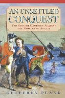 An Unsettled Conquest: The British Campaign Against the Peoples of Acadia - Early American Studies (Paperback)