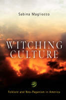 Witching Culture: Folklore and Neo-Paganism in America - Contemporary Ethnography (Paperback)