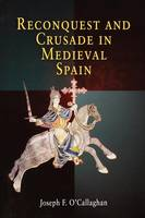 Reconquest and Crusade in Medieval Spain - The Middle Ages Series (Paperback)