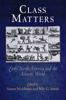 Class Matters: Early North America and the Atlantic World - Early American Studies (Paperback)