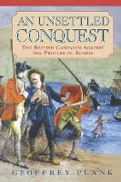 An Unsettled Conquest: The British Campaign Against the Peoples of Acadia - Early American Studies (Hardback)