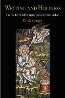 Writing and Holiness: The Practice of Authorship in the Early Christian East - Divinations: Rereading Late Ancient Religion (Hardback)
