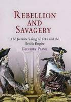 Rebellion and Savagery: The Jacobite Rising of 1745 and the British Empire - Early American Studies (Hardback)