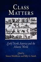 Class Matters: Early North America and the Atlantic World - Early American Studies (Hardback)