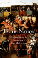 Exotic Nation: Maurophilia and the Construction of Early Modern Spain (Hardback)