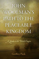 John Woolman's Path to the Peaceable Kingdom: A Quaker in the British Empire - Early American Studies (Hardback)