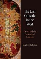 The Last Crusade in the West: Castile and the Conquest of Granada - The Middle Ages Series (Hardback)