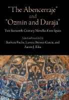 """""""The Abencerraje"""" and """"Ozmin and Daraja"""": Two Sixteenth-Century Novellas from Spain (Hardback)"""