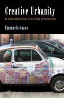 Creative Urbanity: An Italian Middle Class in the Shade of Revitalization - Contemporary Ethnography (Hardback)