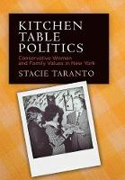 Kitchen Table Politics: Conservative Women and Family Values in New York - Politics and Culture in Modern America (Hardback)
