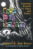 Dare to Be Scared: Thirteen Stories to Chill and Thrill (Hardback)