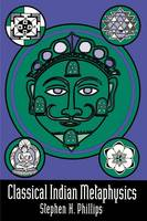 Classical Indian Metaphysics: Refutations of Realism and the Emergence of New Logic (Paperback)