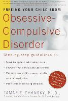 Freeing Your Child from Obsessive-Compulsive Disorder: A Powerful, Practical Program for Parents of Children and Adolescents (Paperback)