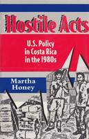 Hostile Acts: US Policy in Costa Rica in the 1980's (Hardback)