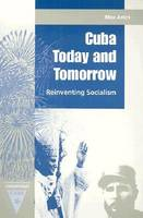 Cuba Today and Tomorrow: Reinventing Socialism - Contemporary Cuba (Paperback)