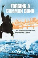Forging a Common Bond: Labor and Environmental Activism During the BASF Lockout - New Perspectives on the History of the South (Hardback)