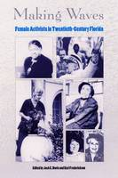 Making Waves: Female Activists in Twentieth-century Florida - The Florida History and Culture Series (Hardback)