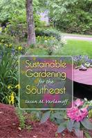 Sustainable Gardening for the Southeast (Paperback)