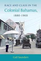 Race and Class in the Colonial Bahamas, 1880-1960 (Hardback)