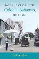 Race and Class in the Colonial Bahamas, 1880-1960 (Paperback)