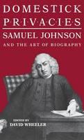 Domestick Privacies: Samuel Johnson and the Art of Biography (Hardback)