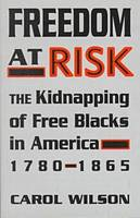 Freedom at Risk: The Kidnapping of Free Blacks in America, 1780-1865 (Hardback)