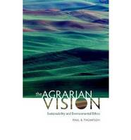 The Agrarian Vision: Sustainability and Environmental Ethics - Culture of the Land (Hardback)