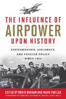 The Influence of Airpower upon History: Statesmanship, Diplomacy, and Foreign Policy since 1903 (Hardback)