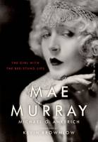 Mae Murray: The Girl with the Bee-Stung Lips - Screen Classics (Hardback)