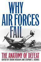 Why Air Forces Fail: The Anatomy of Defeat (Paperback)