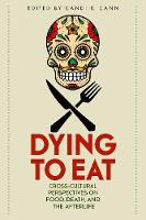 Dying to Eat: Cross-Cultural Perspectives on Food, Death, and the Afterlife - Material Worlds (Hardback)