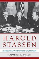 Harold Stassen: Eisenhower, the Cold War, and the Pursuit of Nuclear Disarmament - Studies in Conflict, Diplomacy, and Peace (Hardback)