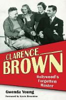 Clarence Brown: Hollywood's Forgotten Master - Screen Classics (Hardback)