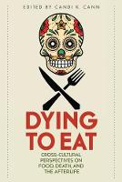 Dying to Eat: Cross-Cultural Perspectives on Food, Death, and the Afterlife - Material Worlds (Paperback)