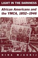 Light In The Darkness: African Americans and the YMCA, 1852-1946 (Paperback)