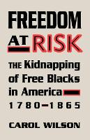 Freedom at Risk: The Kidnapping of Free Blacks in America, 1780-1865 (Paperback)