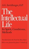 The Intellectual Life: Its Spirit, Conditions, Methods (Paperback)