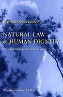Natural Law and Human Dignity: Universal Ethics in an Historical World (Paperback)