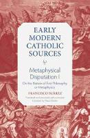 Metaphysical Disputation I: On the Nature of First Philosophy or Metaphysics - Early Modern Catholic Sources (Hardback)
