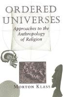 Ordered Universes: Approaches To The Anthropology Of Religion (Paperback)